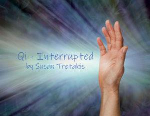 Qi Interrupted by Susan Tretakis